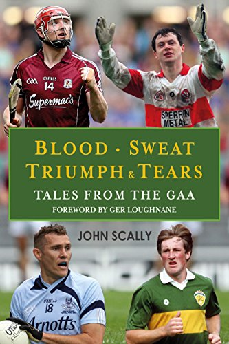 Blood, Sweat, Triumph & Tears: Tales from the GAA