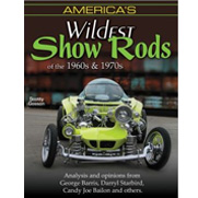 America's Wildest Show Rods of the 1960's and 1970s