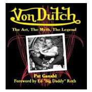 VonDutch: The Art, the Myth, the Legend