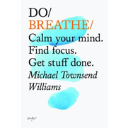 Do Breathe: Clear your head. Find focus. Get stuff done.