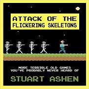Attack of the Flickering Skeleton: More Terrible Old Games You've Probably Never Heard Of