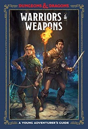 Warriors and Weapons: A Young Adventurers Guide