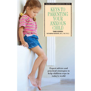 Keys to Parenting Your Anxious Child, 3rd Ed